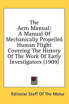 Aero Manual A Manual of Mechanically Propelled Human Flight Covering the History of the Work of Early Investigators (1909) N/A 9780548674284 Front Cover