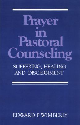Prayer in Pastoral Counseling Suffering, Healing and Discernment N/A edition cover