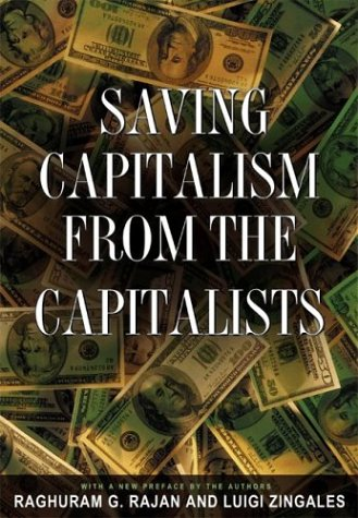 Saving Capitalism from the Capitalists Unleashing the Power of Financial Markets to Create Wealth and Spread Opportunity  2005 (Revised) edition cover