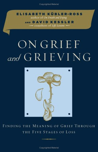 On Grief and Grieving Finding the Meaning of Grief Through the Five Stages of Loss  2005 edition cover