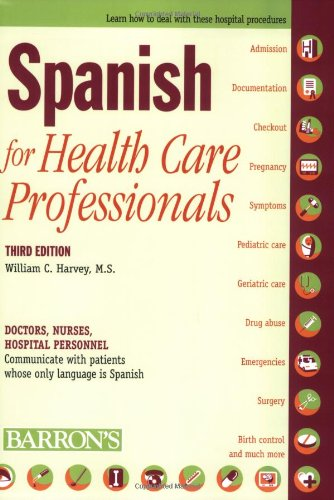 Spanish for Health Care Professionals Doctors, Nurses, Hospital Personnel Communicate with Patients Whose Only Language Is Spanish 3rd 2008 (Revised) edition cover