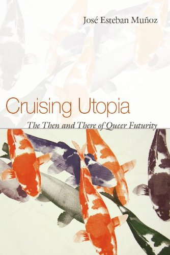 Cruising Utopia The Then and There of Queer Futurity  2009 edition cover