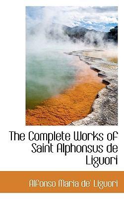 Complete Works of Saint Alphonsus de Liguori  N/A 9781116805284 Front Cover