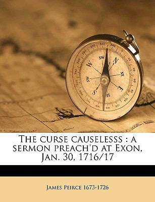 Curse Causelesss : A sermon preach'd at Exon, Jan. 30, 1716/17 N/A edition cover
