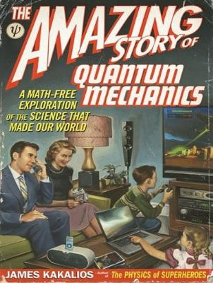 The Amazing Story of Quantum Mechanics, Library Edition: A Math-free Exploration of the Science That Made Our World  2010 9781400146284 Front Cover
