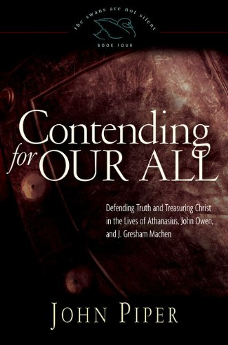 Contending for Our All Defending Truth and Treasuring Christ in the Lives of Athanasius, John Owen, and J. Gresham Machen N/A edition cover