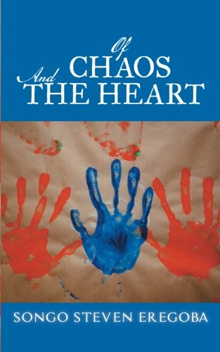 Of Chaos and the Heart   2013 9781491885284 Front Cover