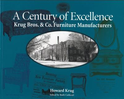 Century of Excellence Krug Bros. and Co. Furniture Manufacturers N/A 9781554881284 Front Cover