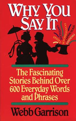 Why You Say It The Fascinating Stories Behind over 600 Everyday Words and Phrases  1992 (Revised) 9781558531284 Front Cover