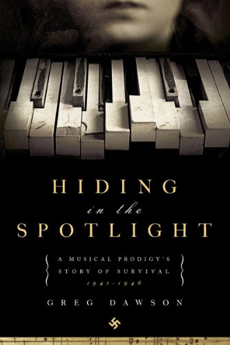 Hiding in the Spotlight A Musical Prodigy's Story of Survival: 1941-1946 N/A edition cover