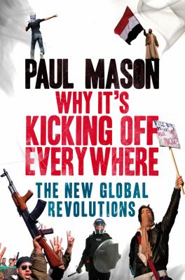 Why It's Still Kicking off Everywhere The New Global Revolutions 2nd 2013 edition cover
