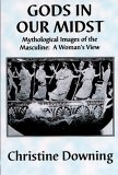Gods in Our Midst Mythological Images of the Masculine - A Woman's View  2004 edition cover
