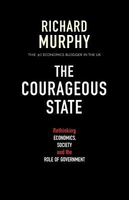 The Courageous State: Rethinking Economics, Society and the Role of Government N/A edition cover