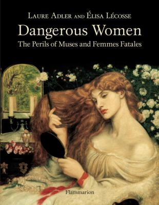 Dangerous Women The Perils of Muses and Femmes Fatales N/A 9782080301284 Front Cover