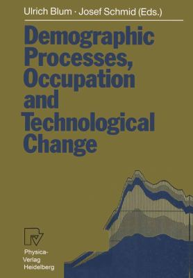 Demographic Processes, Occupation, and Technological Change Symposium Held at the University of Bamberg from 17th to 18th November, 1989  1991 9783790805284 Front Cover