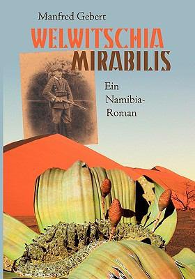 Welwitschia mirabilis Ein Namibia-Roman N/A 9783837061284 Front Cover