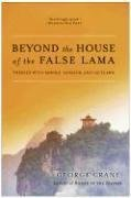Beyond the House of the False Lama Travels with Monks, Nomads, and Outlaws N/A 9780060858285 Front Cover