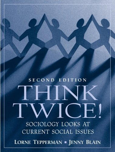 Think Twice! Sociology Looks at Current Social Issues  2nd 2006 (Revised) 9780130995285 Front Cover