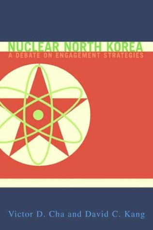 Nuclear North Korea A Debate on Engagement Strategies  2003 9780231131285 Front Cover