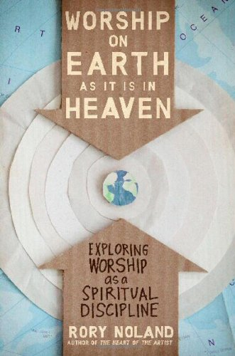 Worship on Earth As It Is in Heaven Exploring Worship As a Spiritual Discipline  2011 edition cover