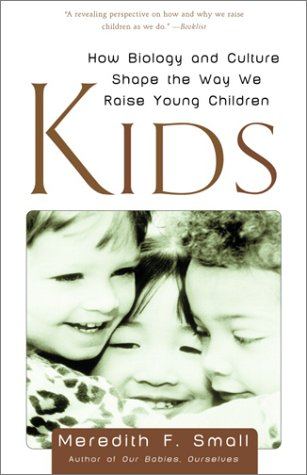 Kids How Biology and Culture Shape the Way We Raise Young Children N/A edition cover