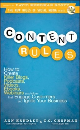 Content Rules How to Create Killer Blogs, Podcasts, Videos, Ebooks, Webinars (and More) That Engage Customers and Ignite Your Business  2011 edition cover