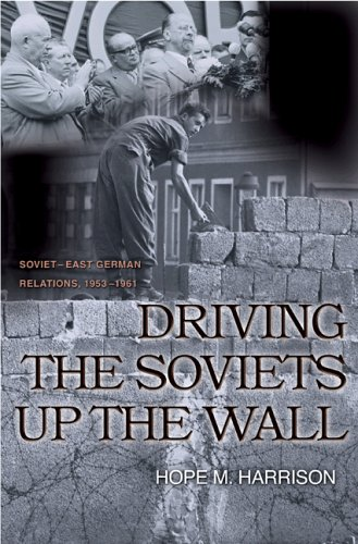 Driving the Soviets up the Wall Soviet-East German Relations, 1953-1961  2005 edition cover