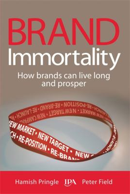 Brand Immortality How Brands Can Live Long and Prosper  2009 9780749449285 Front Cover