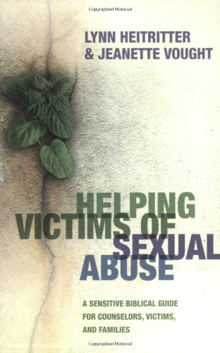 Helping Victims of Sexual Abuse A Sensitive Biblical Guide for Counselors, Victims, and Families  2006 (Reprint) edition cover