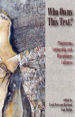 Who Owns This Text? Plagiarism, Authorship, and Disciplinary Cultures  2009 edition cover