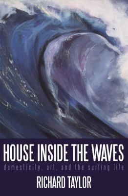 House Inside the Waves Domesticity, Art, and the Surfing Life  2002 9780888784285 Front Cover