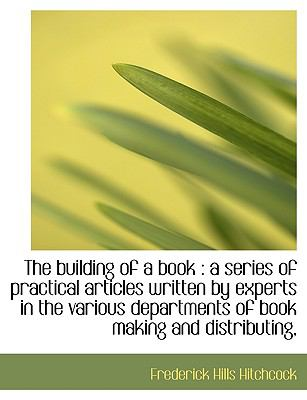 Building of a Book A series of practical articles written by experts in the various Department N/A 9781115230285 Front Cover