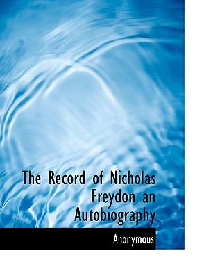 Record of Nicholas Freydon an Autobiography N/A 9781115384285 Front Cover