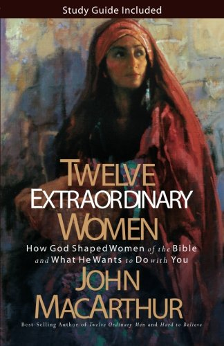 Twelve Extraordinary Women How God Shaped Women of the Bible, and What He Wants to Do with You  2008 edition cover