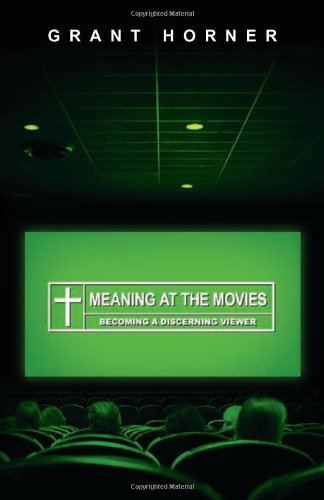 Meaning at the Movies Becoming a Discerning Viewer  2010 edition cover