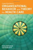 Case Studies in Organizational Behavior and Theory for Health Care   2014 edition cover