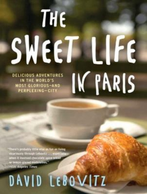 The Sweet Life in Paris: Delicious Adventures in the World's Most Glorious--and Perplexing--City  2012 edition cover