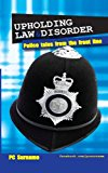 Upholding Law and Disorder: Police Tales from the Front Line  N/A 9781484932285 Front Cover