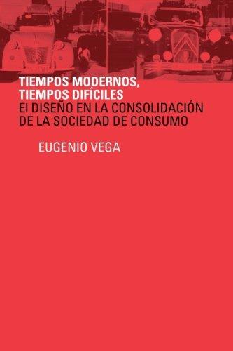 Tiempos Modernos, Tiempos D�ficiles El Dise�o en la Consolidaci�n de la Sociedad de Consumo  2013 9781491875285 Front Cover