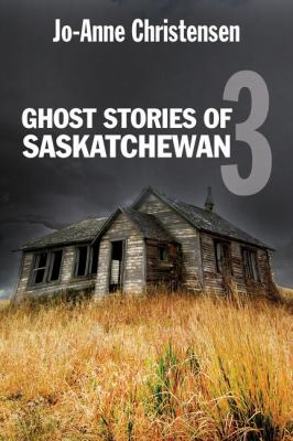 Ghost Stories of Saskatchewan 3   2009 9781554884285 Front Cover