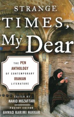 Strange Times, My Dear The Pen Anthology of Contemporary Iranian Literature  2013 9781611457285 Front Cover