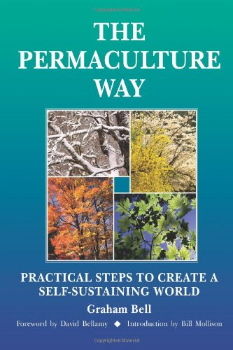 Permaculture Way Practical Steps to Create a Self-Sustaining World N/A edition cover
