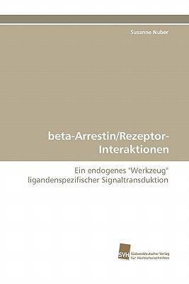 beta-Arrestin/Rezeptor-Interaktionen Ein endogenes 'Werkzeug' ligandenspezifischer Signaltransduktion N/A 9783838124285 Front Cover