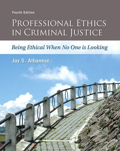Professional Ethics in Criminal Justice: Being Ethical When No One Is Looking  2015 9780133843286 Front Cover