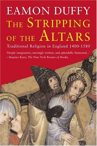 Stripping of the Altars Traditional Religion in England, 1400-1580 2nd 2005 edition cover