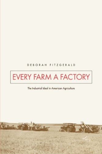 Every Farm a Factory The Industrial Ideal in American Agriculture N/A edition cover