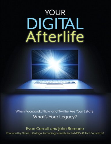Your Digital Afterlife When Facebook, Flickr and Twitter Are Your Estate, What's Your Legacy?  2011 edition cover