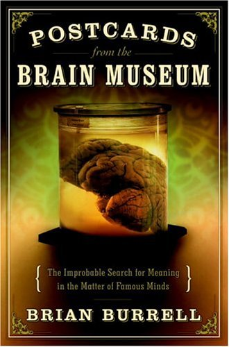 Postcards from the Brain Museum The Improbable Search for Meaning in the Matter of Famous Minds  2004 edition cover