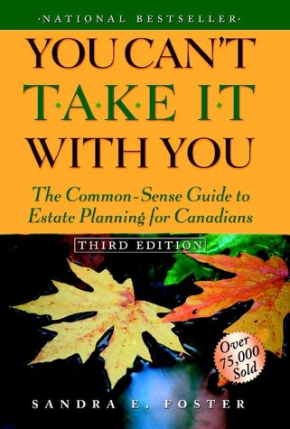You Can't Take It with You The Common-Sense Guide to Estate Planning for Canadians 3rd 1999 (Revised) 9780471644286 Front Cover