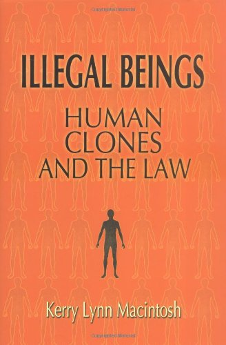 Illegal Beings Human Clones and the Law  2005 9780521853286 Front Cover